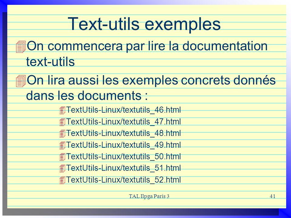 TAL Ilpga Paris 341 Text-utils exemples On commencera par lire la documentation text-utils On lira aussi les exemples concrets donnés dans les documen
