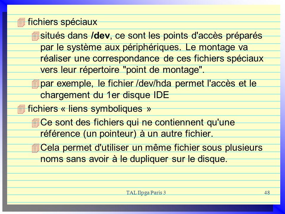 TAL Ilpga Paris 348 fichiers spéciaux situés dans /dev, ce sont les points d'accès préparés par le système aux périphériques. Le montage va réaliser u