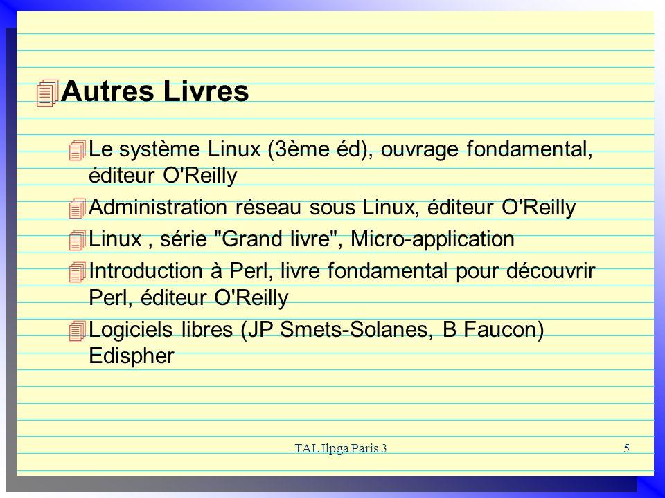 TAL Ilpga Paris 35 Autres Livres Le système Linux (3ème éd), ouvrage fondamental, éditeur O'Reilly Administration réseau sous Linux, éditeur O'Reilly