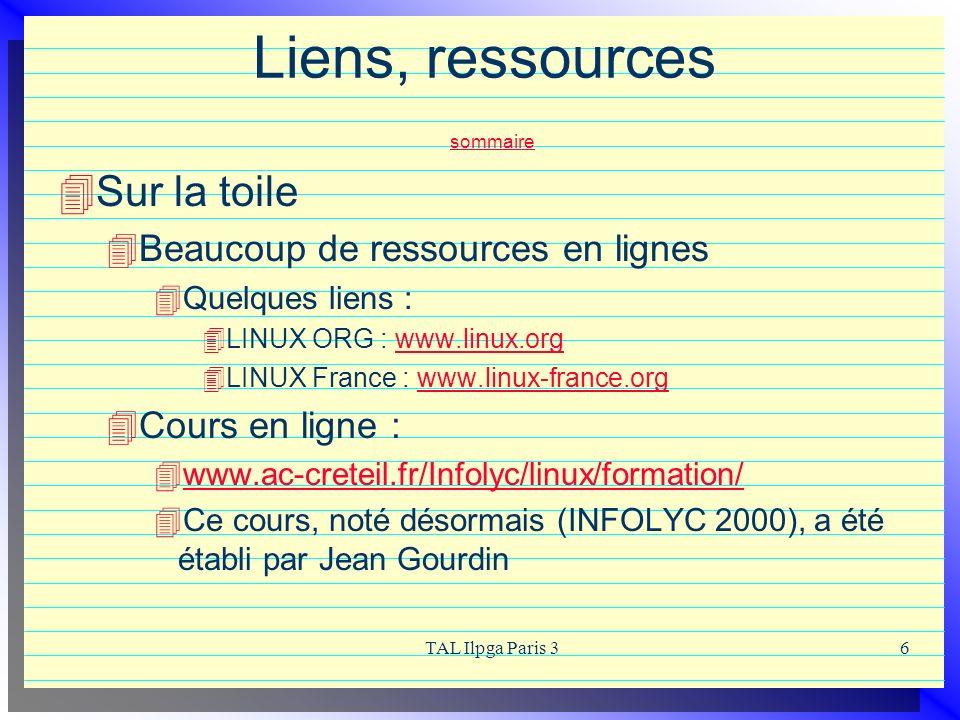 TAL Ilpga Paris 36 Liens, ressources sommaire sommaire Sur la toile Beaucoup de ressources en lignes Quelques liens : LINUX ORG : www.linux.orgwww.lin