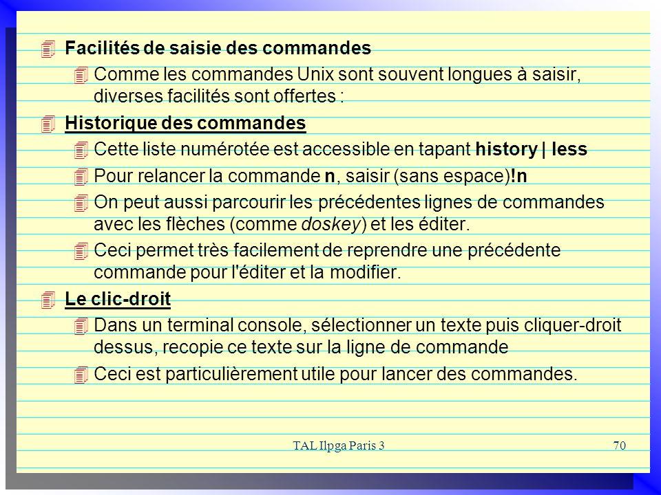 TAL Ilpga Paris 370 Facilités de saisie des commandes Comme les commandes Unix sont souvent longues à saisir, diverses facilités sont offertes : Histo