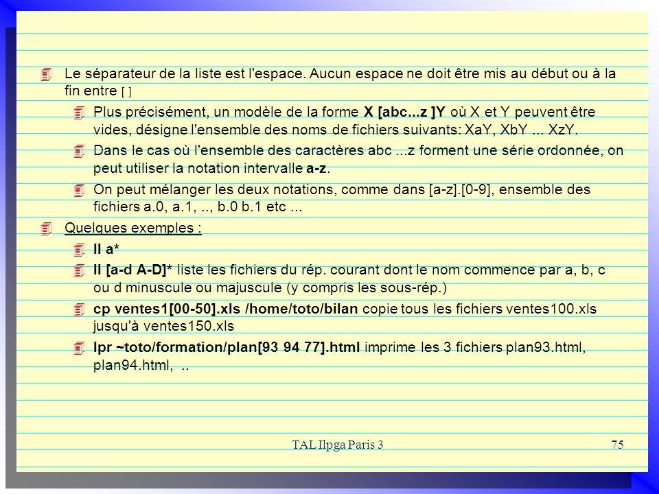 TAL Ilpga Paris 375 Le séparateur de la liste est l'espace. Aucun espace ne doit être mis au début ou à la fin entre [ ] Plus précisément, un modèle d