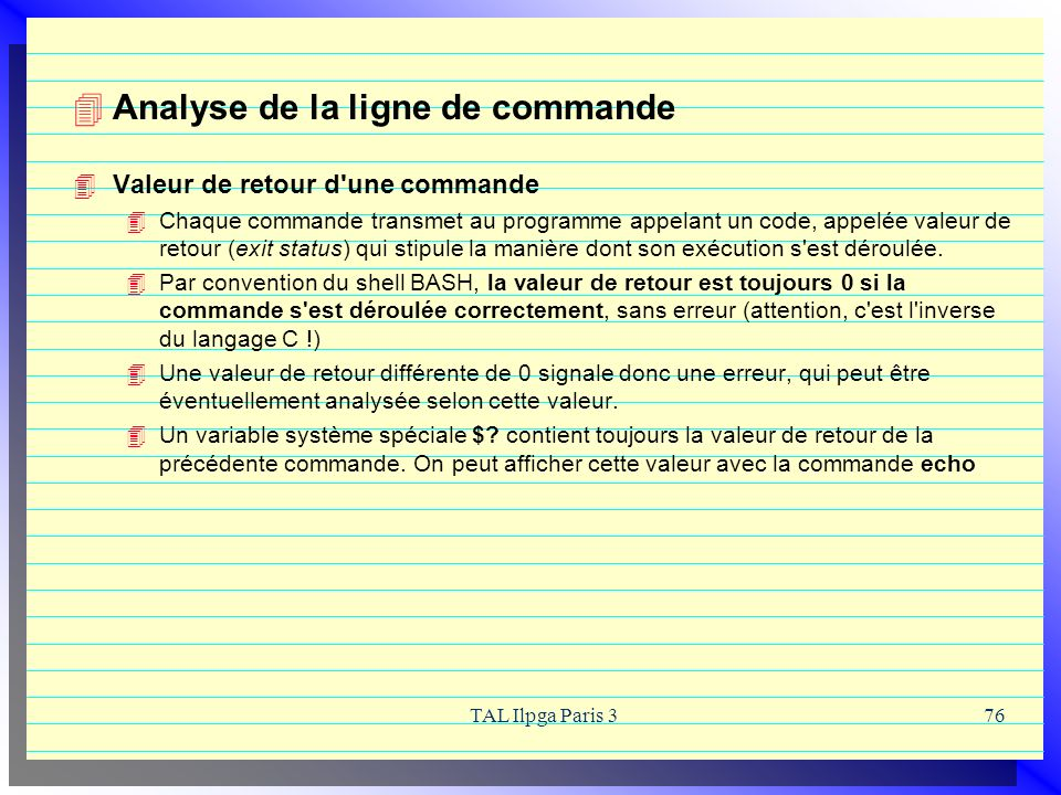 TAL Ilpga Paris 376 Analyse de la ligne de commande Valeur de retour d'une commande Chaque commande transmet au programme appelant un code, appelée va