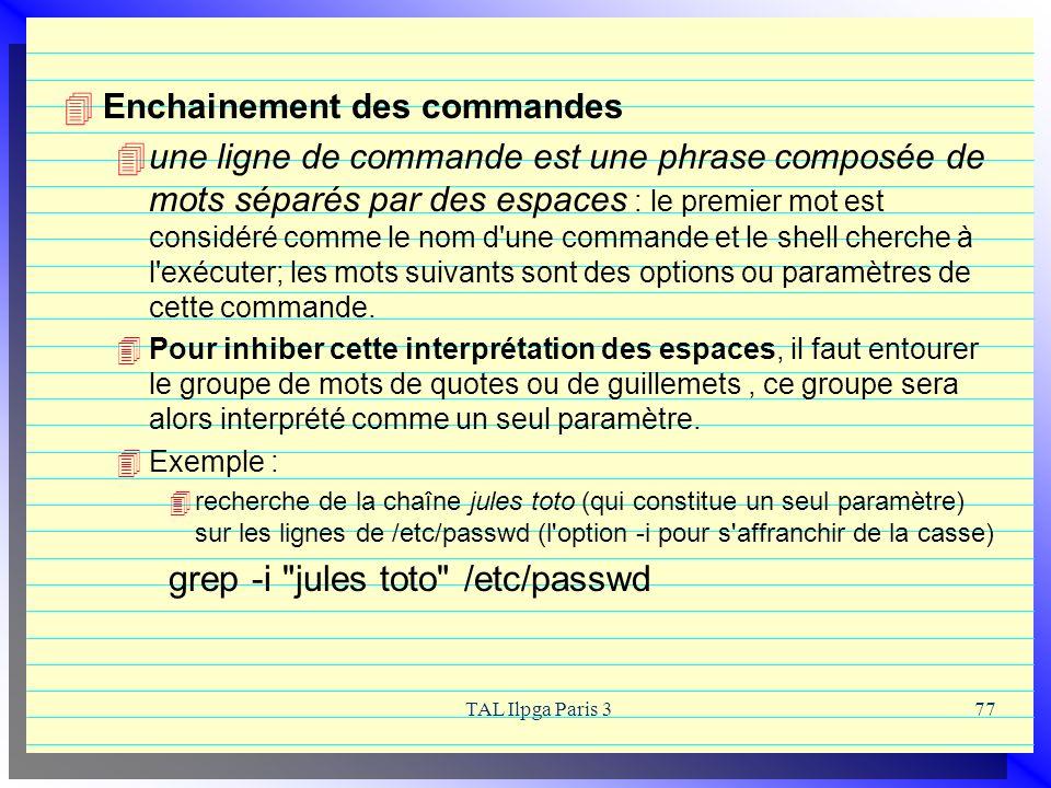 TAL Ilpga Paris 377 Enchainement des commandes une ligne de commande est une phrase composée de mots séparés par des espaces : le premier mot est cons
