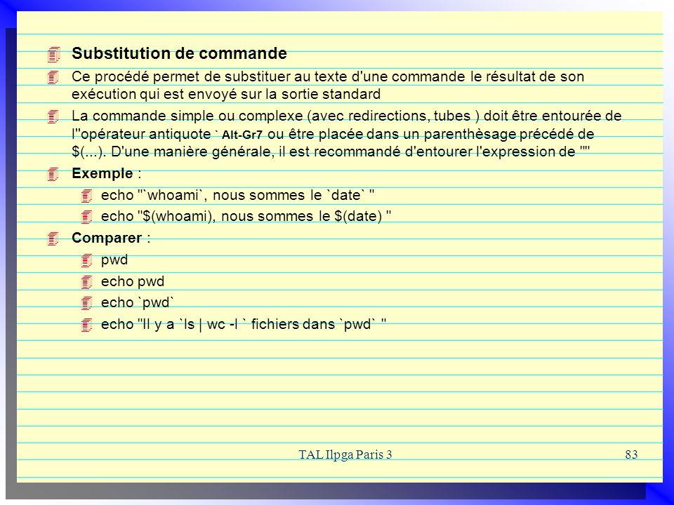 TAL Ilpga Paris 383 Substitution de commande Ce procédé permet de substituer au texte d'une commande le résultat de son exécution qui est envoyé sur l