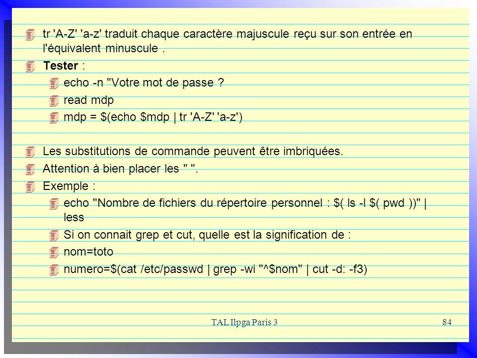 TAL Ilpga Paris 384 tr 'A-Z' 'a-z' traduit chaque caractère majuscule reçu sur son entrée en l'équivalent minuscule. Tester : echo -n