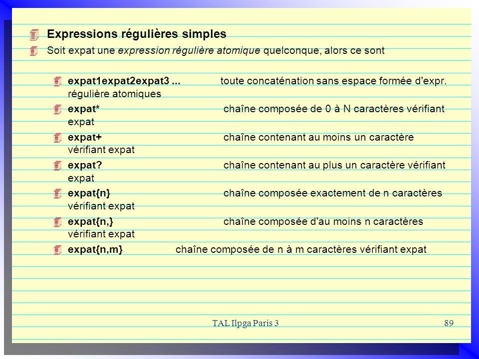 TAL Ilpga Paris 389 Expressions régulières simples Soit expat une expression régulière atomique quelconque, alors ce sont expat1expat2expat3...toute c
