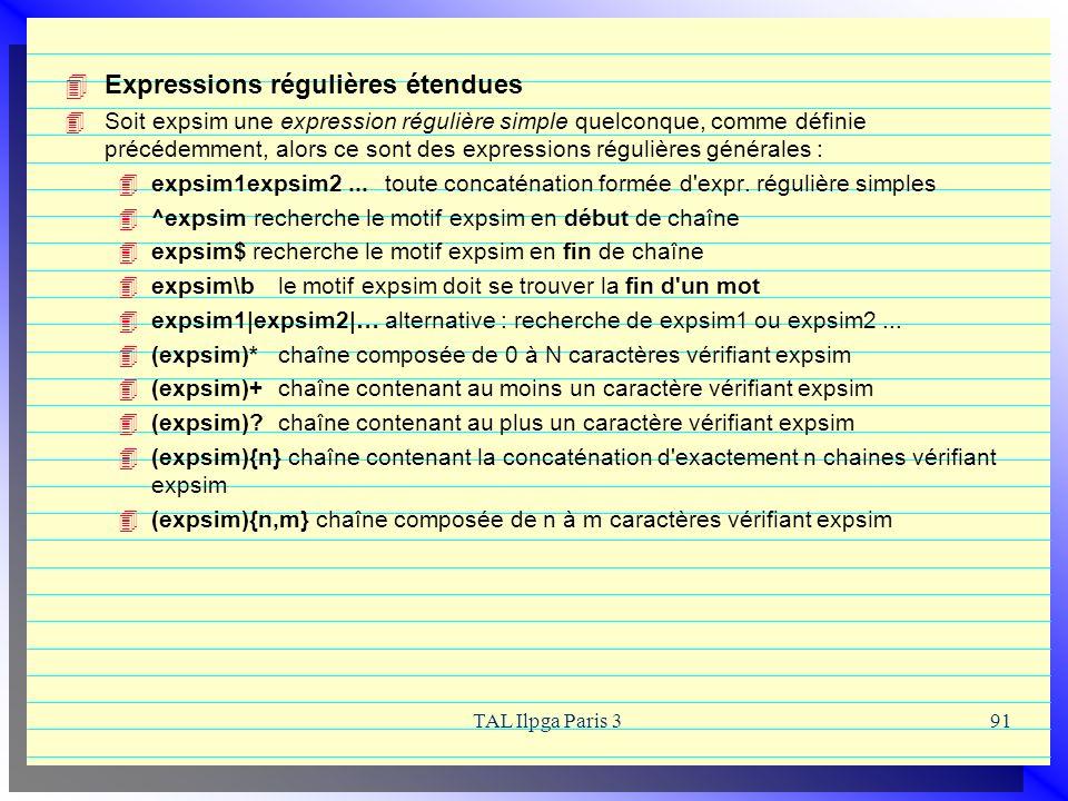 TAL Ilpga Paris 391 Expressions régulières étendues Soit expsim une expression régulière simple quelconque, comme définie précédemment, alors ce sont