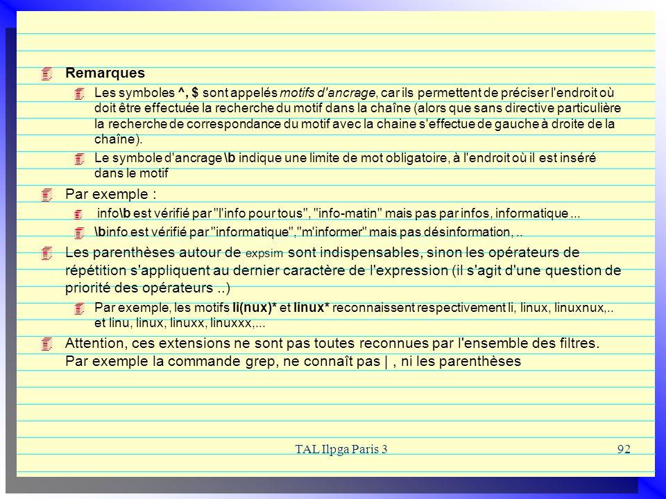 TAL Ilpga Paris 392 Remarques Les symboles ^, $ sont appelés motifs d'ancrage, car ils permettent de préciser l'endroit où doit être effectuée la rech
