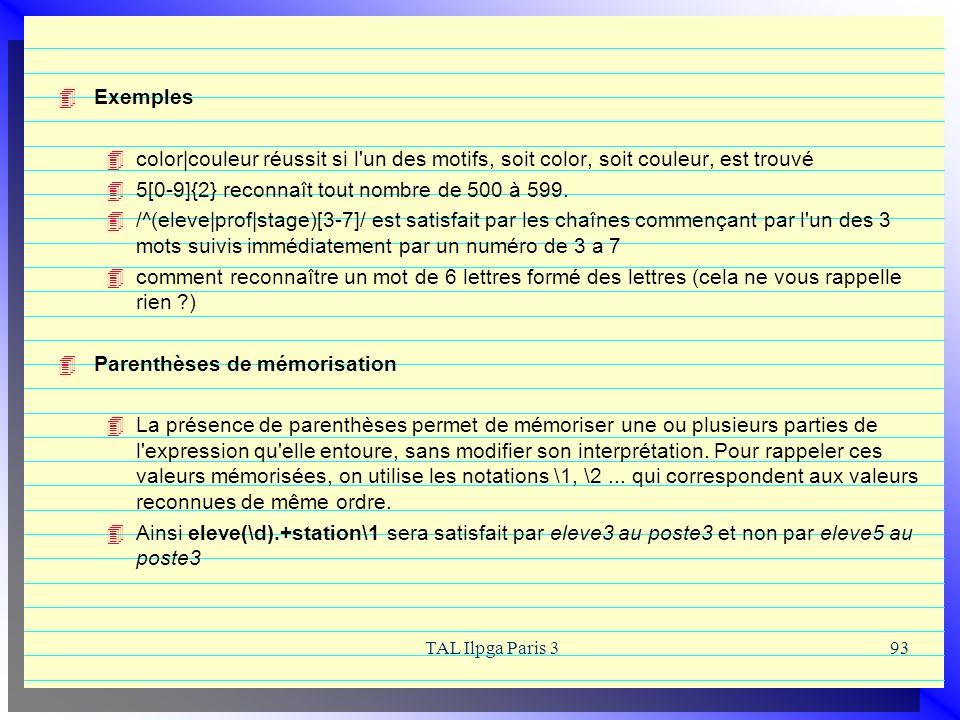 TAL Ilpga Paris 393 Exemples color|couleur réussit si l'un des motifs, soit color, soit couleur, est trouvé 5[0-9]{2} reconnaît tout nombre de 500 à 5