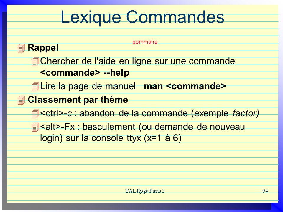 TAL Ilpga Paris 394 Lexique Commandes sommaire sommaire Rappel Chercher de l'aide en ligne sur une commande --help Lire la page de manuel man Classeme
