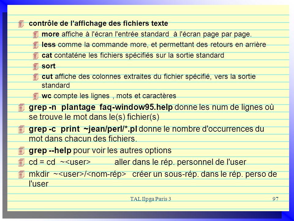 TAL Ilpga Paris 397 contrôle de l'affichage des fichiers texte more affiche à l'écran l'entrée standard à l'écran page par page. less comme la command