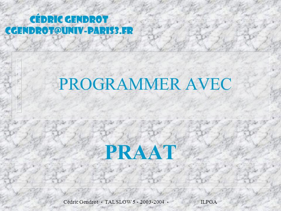 Cédric Gendrot - TAL SLOW 5 - 2003-2004 - ILPGA 1- ouvrir un script vierge n Donc désormais, tout se passe dans la fenêtre « Praat Objects » n « Control > New Praat script