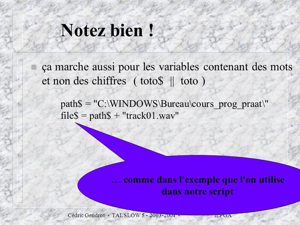 Cédric Gendrot - TAL SLOW 5 - 2003-2004 - ILPGA Notez bien ! n ça marche aussi pour les variables contenant des mots et non des chiffres ( toto$ || to