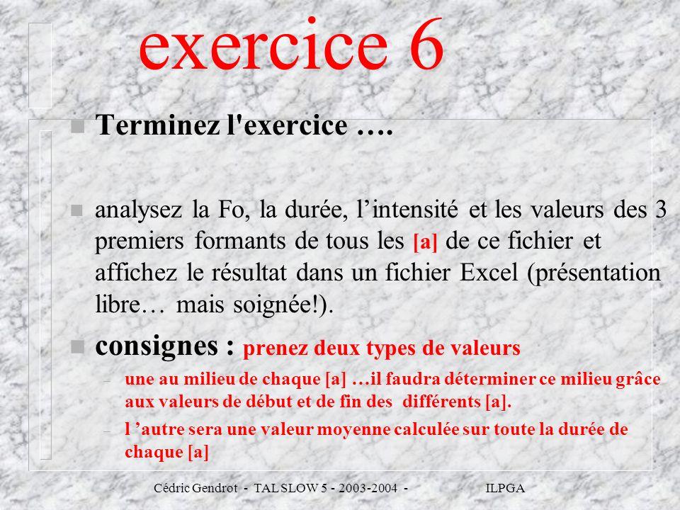 exercice 6 n Terminez l'exercice …. n analysez la Fo, la durée, lintensité et les valeurs des 3 premiers formants de tous les [a] de ce fichier et aff