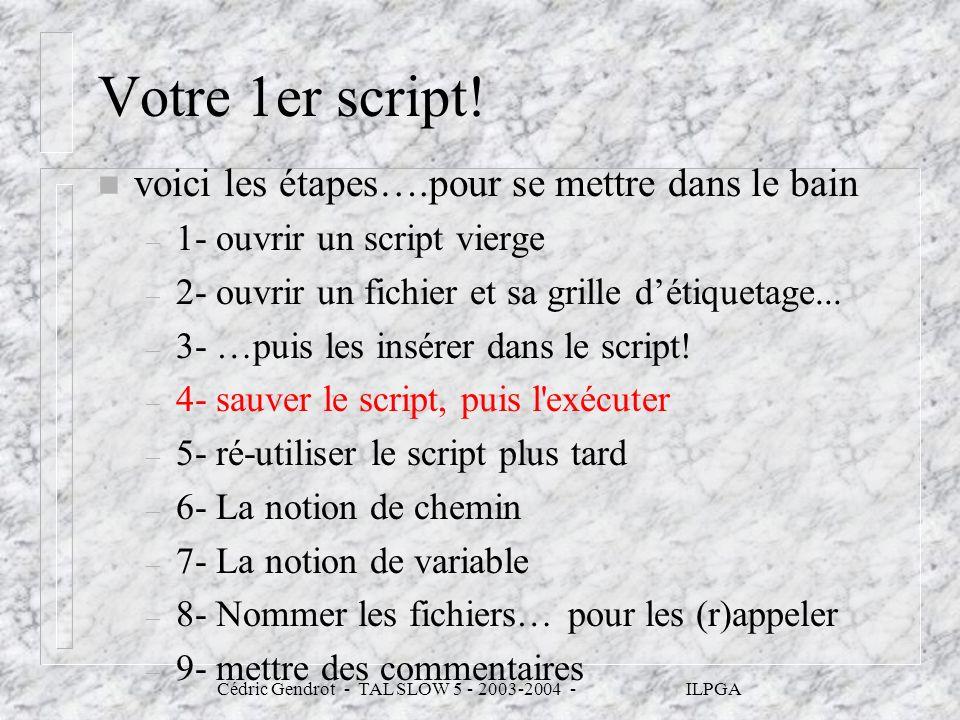 Votre 1er script! n voici les étapes….pour se mettre dans le bain – 1- ouvrir un script vierge – 2- ouvrir un fichier et sa grille détiquetage... – 3-