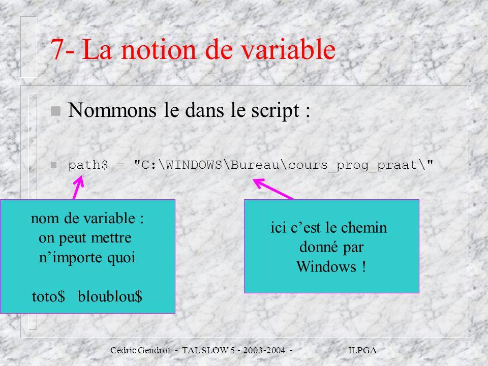 Cédric Gendrot - TAL SLOW 5 - 2003-2004 - ILPGA 7- La notion de variable n Nommons le dans le script : n path$ =