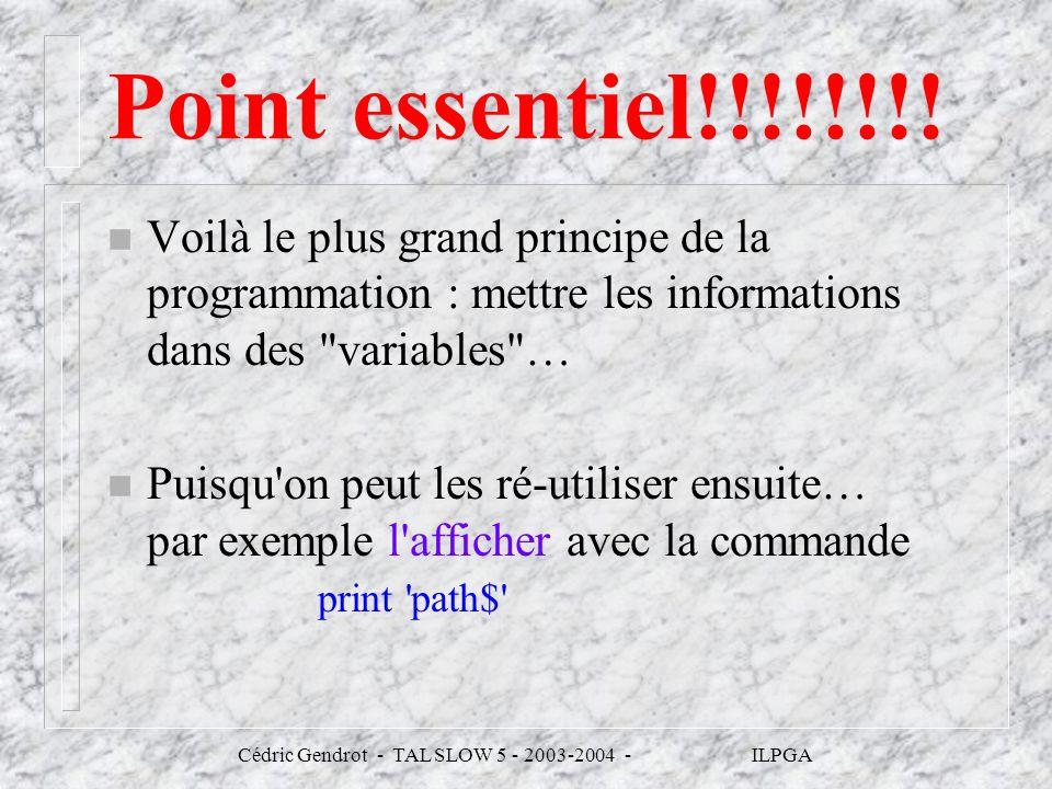 Cédric Gendrot - TAL SLOW 5 - 2003-2004 - ILPGA Point essentiel!!!!!!!! n Voilà le plus grand principe de la programmation : mettre les informations d