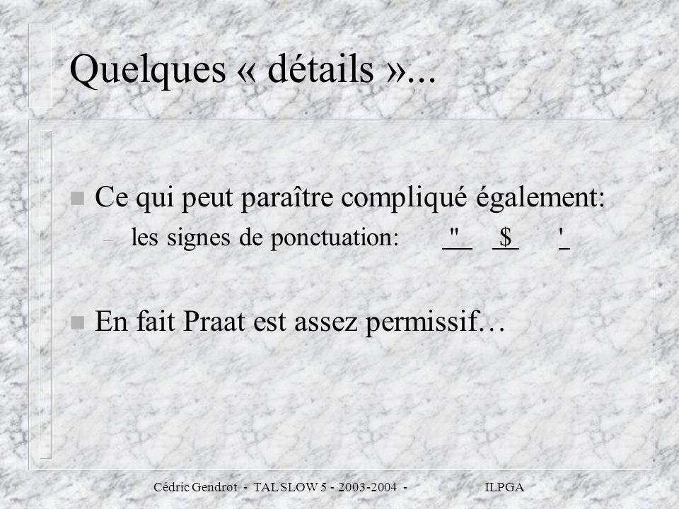Cédric Gendrot - TAL SLOW 5 - 2003-2004 - ILPGA Quelques « détails »... n Ce qui peut paraître compliqué également: – les signes de ponctuation: