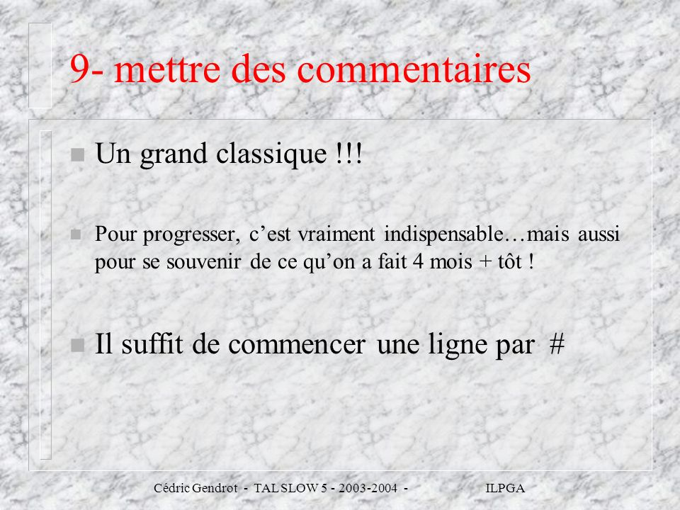Cédric Gendrot - TAL SLOW 5 - 2003-2004 - ILPGA 9- mettre des commentaires n Un grand classique !!! n Pour progresser, cest vraiment indispensable…mai