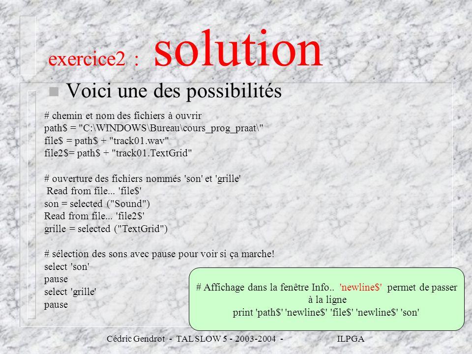 Cédric Gendrot - TAL SLOW 5 - 2003-2004 - ILPGA exercice2 : solution n Voici une des possibilités # chemin et nom des fichiers à ouvrir path$ =