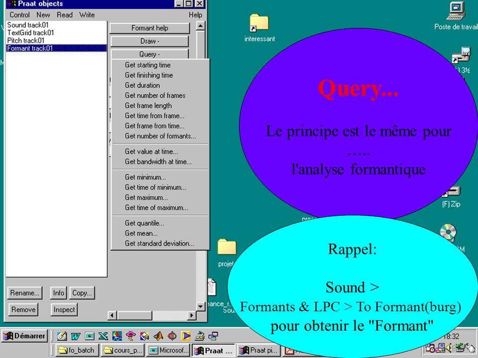 Cédric Gendrot - TAL SLOW 5 - 2003-2004 - ILPGA Query... Le principe est le même pour ….. l'analyse formantique Rappel: Sound > Formants & LPC > To Fo
