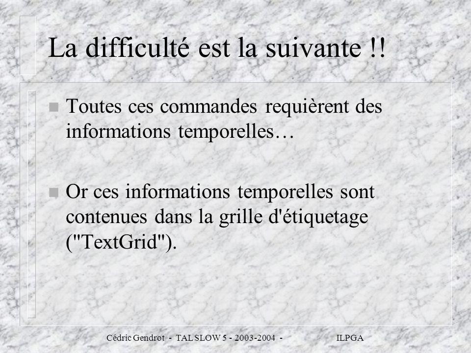 Cédric Gendrot - TAL SLOW 5 - 2003-2004 - ILPGA La difficulté est la suivante !! n Toutes ces commandes requièrent des informations temporelles… n Or