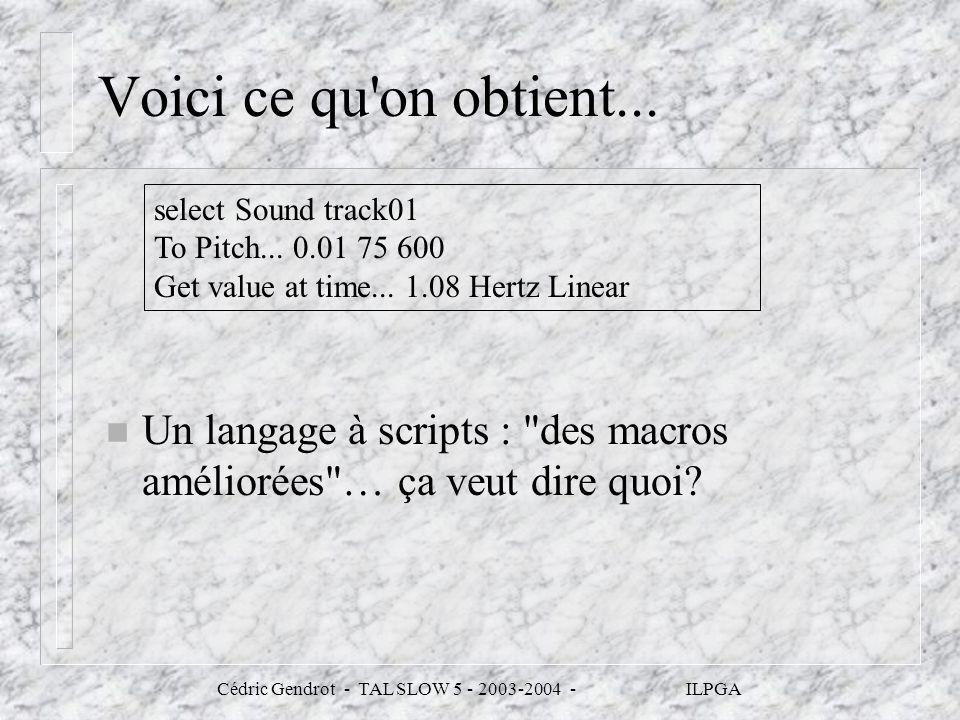 Cédric Gendrot - TAL SLOW 5 - 2003-2004 - ILPGA Voici ce qu'on obtient... n Un langage à scripts :