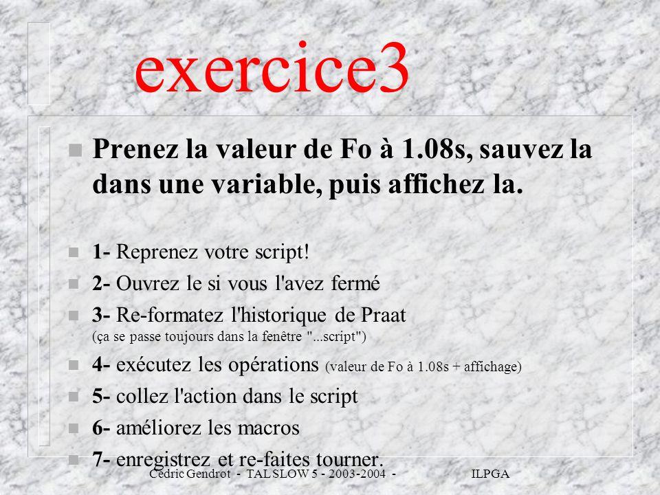 exercice3 n Prenez la valeur de Fo à 1.08s, sauvez la dans une variable, puis affichez la. n 1- Reprenez votre script! n 2- Ouvrez le si vous l'avez f