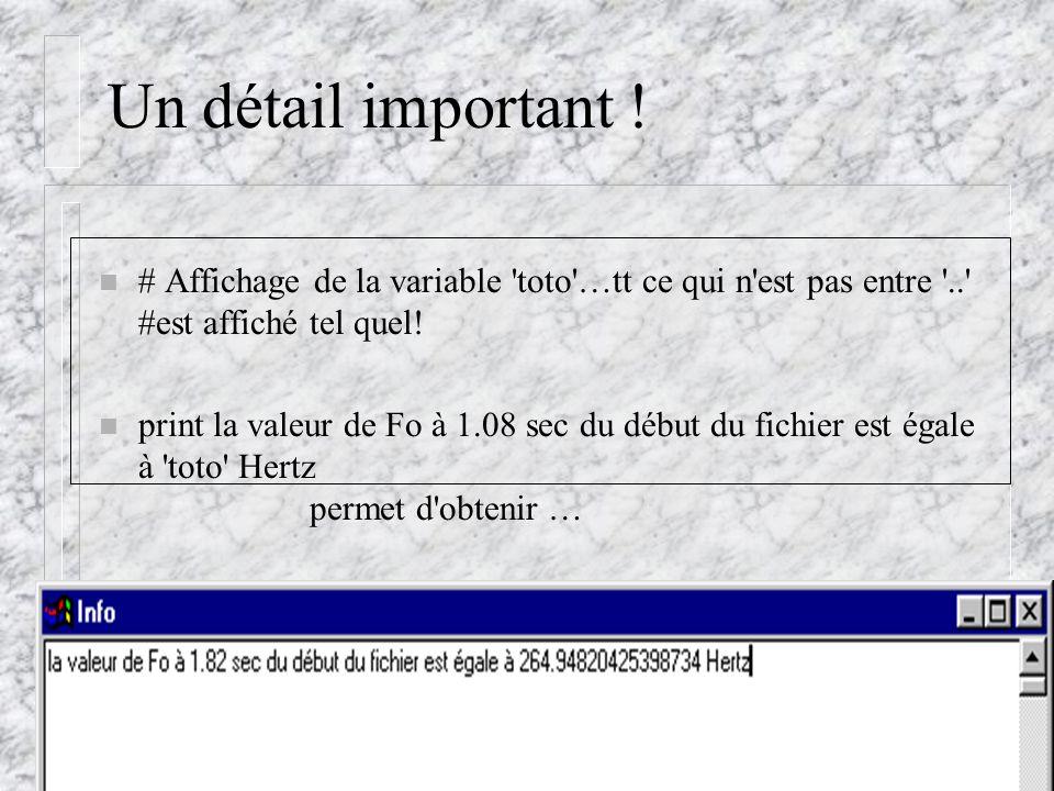 Cédric Gendrot - TAL SLOW 5 - 2003-2004 - ILPGA Un détail important ! n # Affichage de la variable 'toto'…tt ce qui n'est pas entre '..' #est affiché