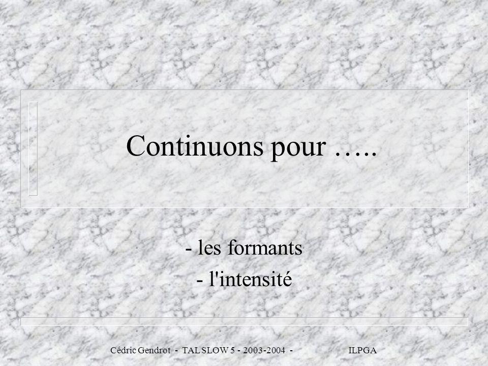 Cédric Gendrot - TAL SLOW 5 - 2003-2004 - ILPGA Continuons pour ….. - les formants - l'intensité