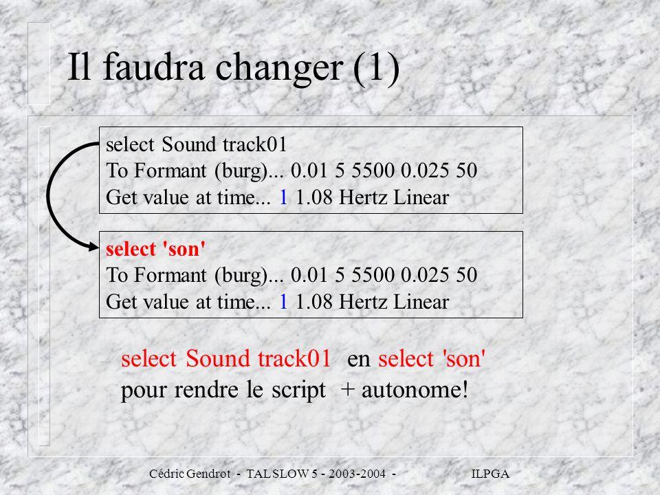 Cédric Gendrot - TAL SLOW 5 - 2003-2004 - ILPGA Il faudra changer (1) – select Sound track01 en select 'son' pour rendre le script + autonome! select