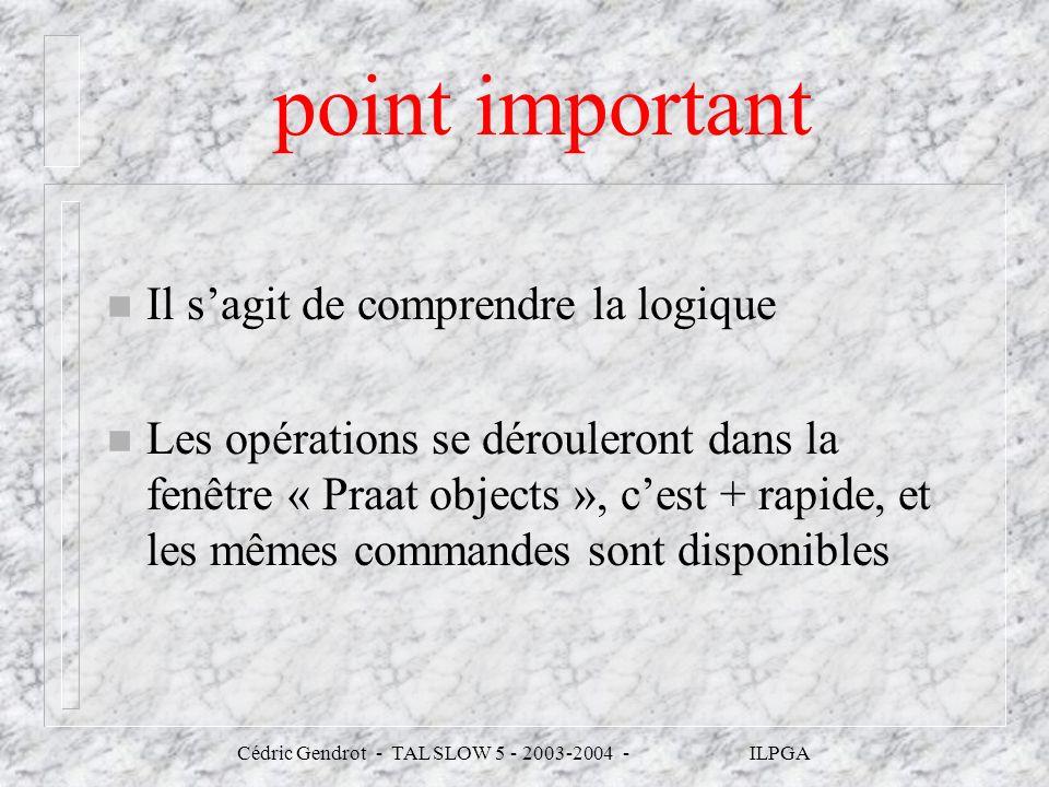 Cédric Gendrot - TAL SLOW 5 - 2003-2004 - ILPGA point important n Il sagit de comprendre la logique n Les opérations se dérouleront dans la fenêtre «