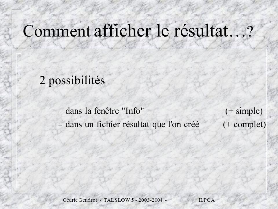 Cédric Gendrot - TAL SLOW 5 - 2003-2004 - ILPGA Comment afficher le résultat… ? – 2 possibilités – dans la fenêtre
