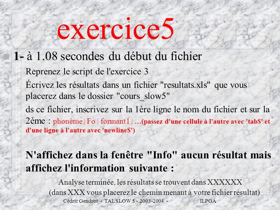 exercice5 n 1- à 1.08 secondes du début du fichier – Reprenez le script de l'exercice 3 – Écrivez les résultats dans un fichier