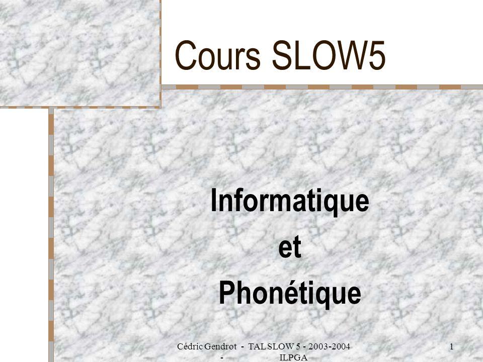 Cédric Gendrot - TAL SLOW 5 - 2003-2004 - ILPGA 1 Cours SLOW5 Informatique et Phonétique