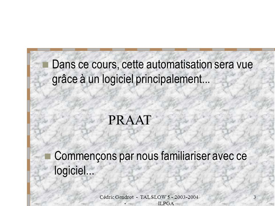Cédric Gendrot - TAL SLOW 5 - 2003-2004 - ILPGA 4 PRAAT PRAAT