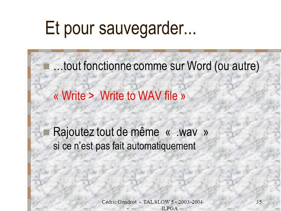 Cédric Gendrot - TAL SLOW 5 - 2003-2004 - ILPGA 35 Et pour sauvegarder... …tout fonctionne comme sur Word (ou autre) « Write > Write to WAV file » Raj