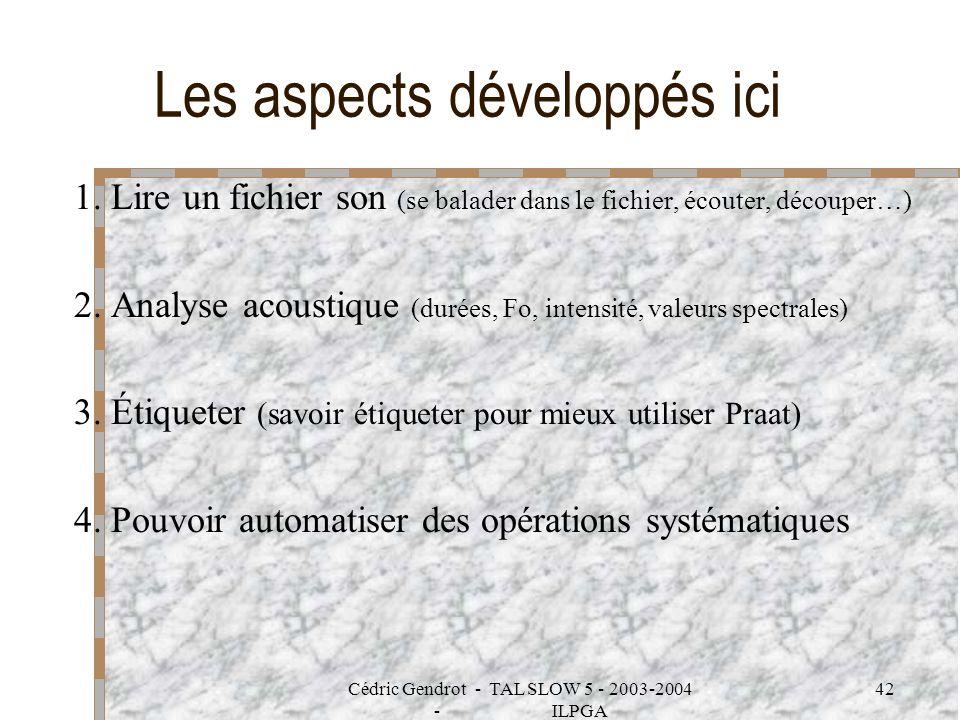 Cédric Gendrot - TAL SLOW 5 - 2003-2004 - ILPGA 42 Les aspects développés ici 1. Lire un fichier son (se balader dans le fichier, écouter, découper…)
