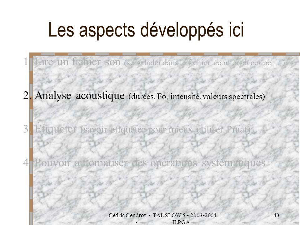 Cédric Gendrot - TAL SLOW 5 - 2003-2004 - ILPGA 43 Les aspects développés ici 1. Lire un fichier son (se balader dans le fichier, écouter, découper…)