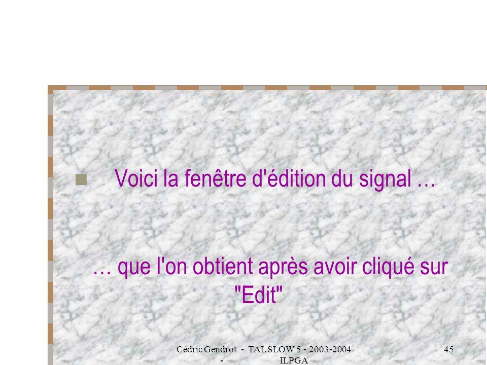 Cédric Gendrot - TAL SLOW 5 - 2003-2004 - ILPGA 45 Voici la fenêtre d'édition du signal … … que l'on obtient après avoir cliqué sur