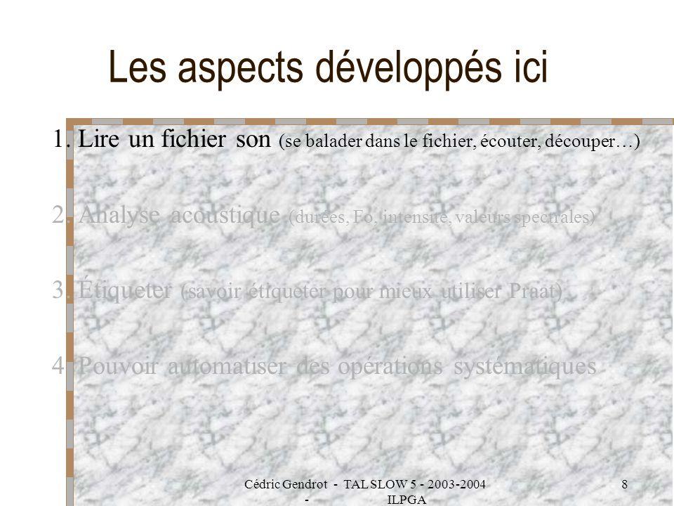 Cédric Gendrot - TAL SLOW 5 - 2003-2004 - ILPGA 39 Principe général Il vous suffira de passer de ces consignes sur PowerPoint au logiciel Praat en utilisant – la barre des tâches (en bas de l écran) ou bien – Alt + Tab (qui permet de passer d un logiciel à l autre)