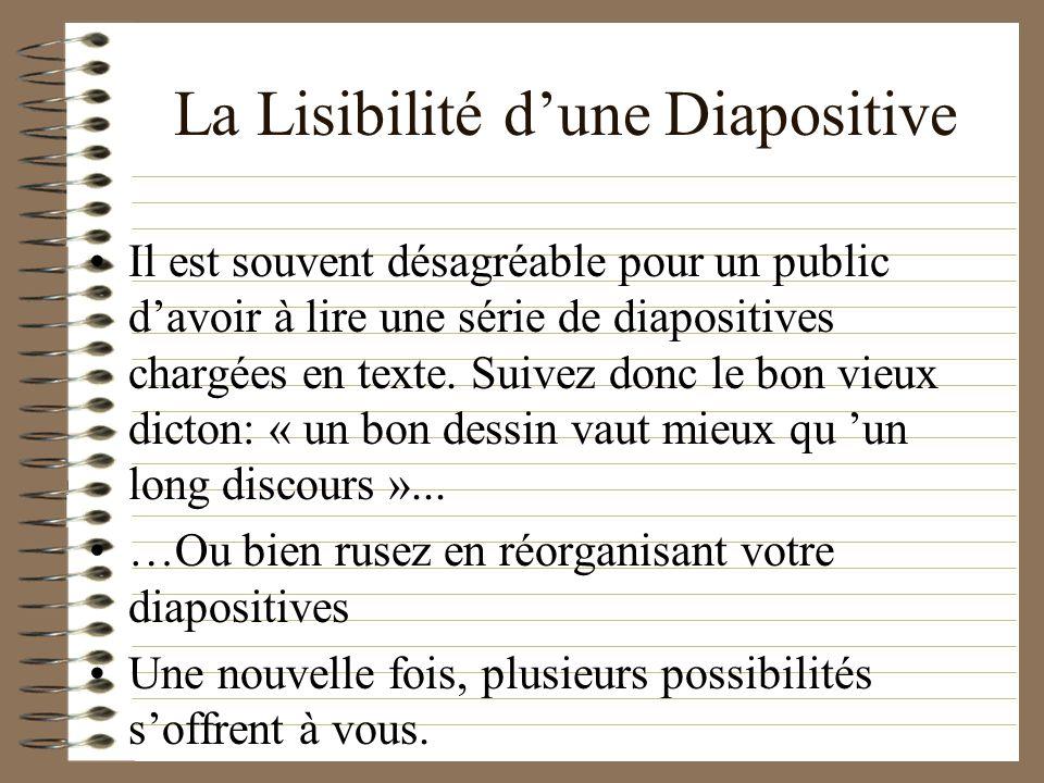La Lisibilité dune Diapositive Il est souvent désagréable pour un public davoir à lire une série de diapositives chargées en texte. Suivez donc le bon