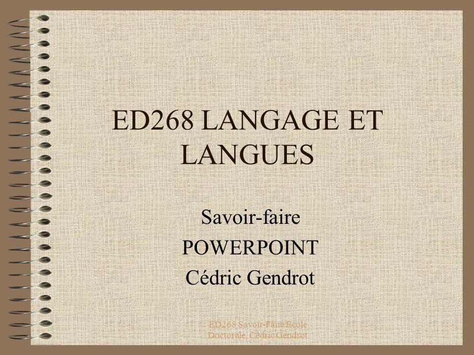 ED268 Savoir-Faire Ecole Doctorale, Cédric Gendrot ED268 LANGAGE ET LANGUES Savoir-faire POWERPOINT Cédric Gendrot