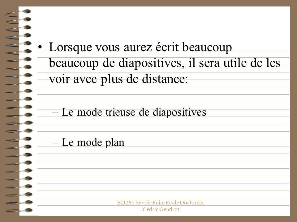ED268 Savoir-Faire Ecole Doctorale, Cédric Gendrot Le mode normal Cest le mode par défaut, celui que lon utilise pour écrire sa présentation. Diapo pa