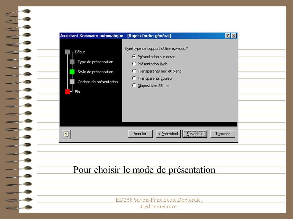 ED268 Savoir-Faire Ecole Doctorale, Cédric Gendrot Pour choisir parmi des mots clés le type de présentation que lon souhaite effectuer, le logiciel se