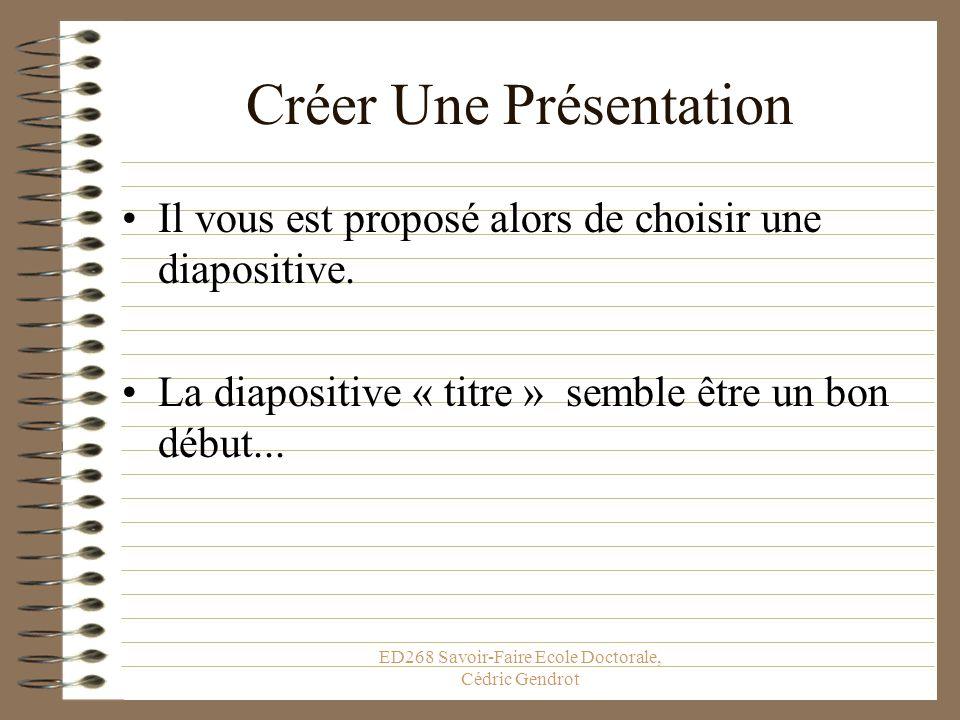 ED268 Savoir-Faire Ecole Doctorale, Cédric Gendrot Créer une nouvelle présentation Ouvrir une présentation existante