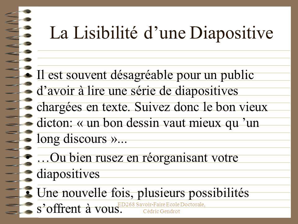ED268 Savoir-Faire Ecole Doctorale, Cédric Gendrot La Lisibilité dune Diapositive Il est souvent désagréable pour un public davoir à lire une série de