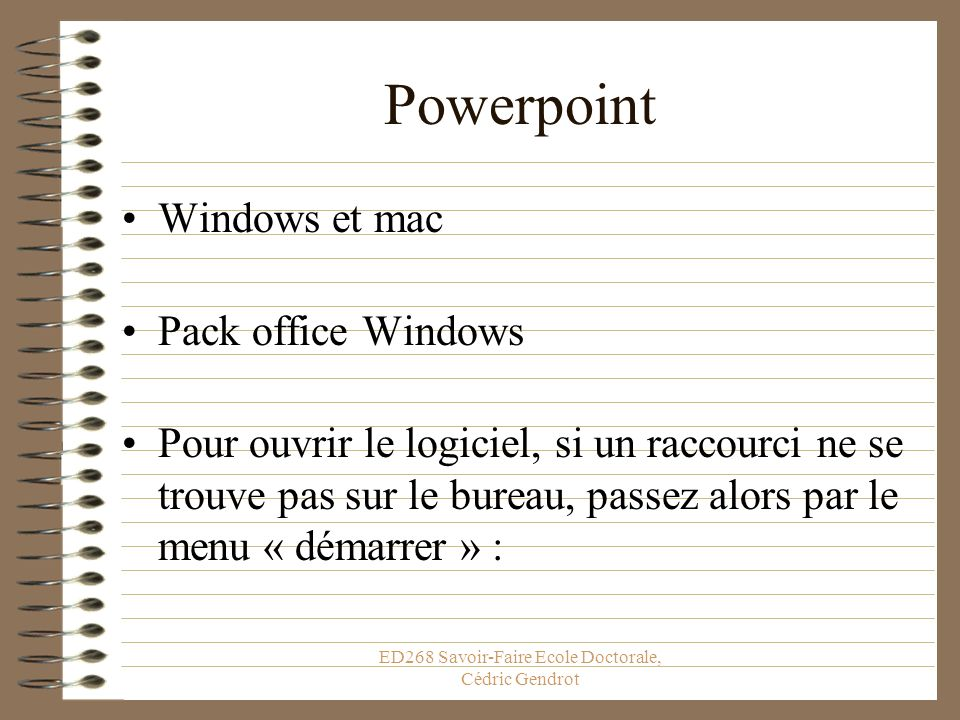 Powerpoint Windows et mac Pack office Windows Pour ouvrir le logiciel, si un raccourci ne se trouve pas sur le bureau, passez alors par le menu « démarrer » :