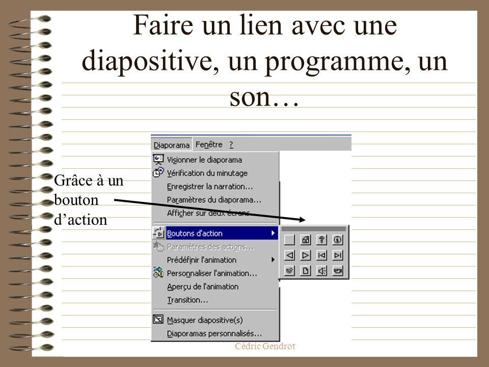 ED268 Savoir-Faire Ecole Doctorale, Cédric Gendrot Les animations Faire un lien avec une diapositive, un programme, un son… Avoir des images qui bouge